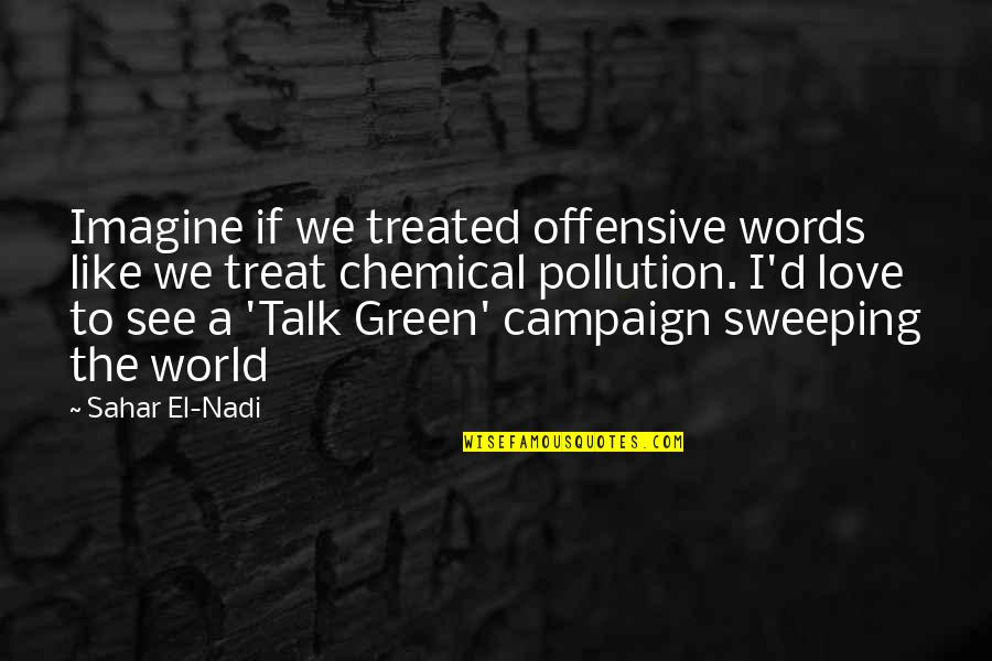 Coming Back To Love Quotes By Sahar El-Nadi: Imagine if we treated offensive words like we