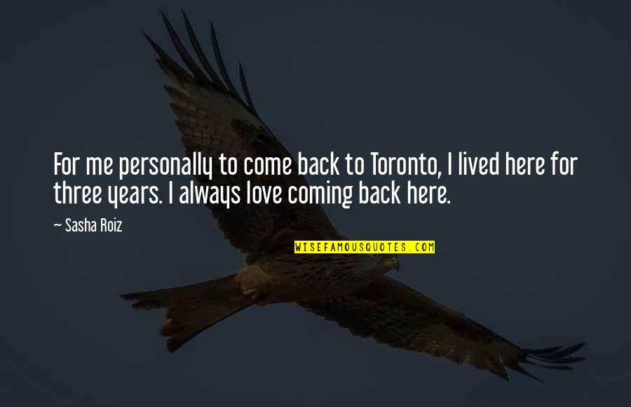 Coming Back To Love Quotes By Sasha Roiz: For me personally to come back to Toronto,