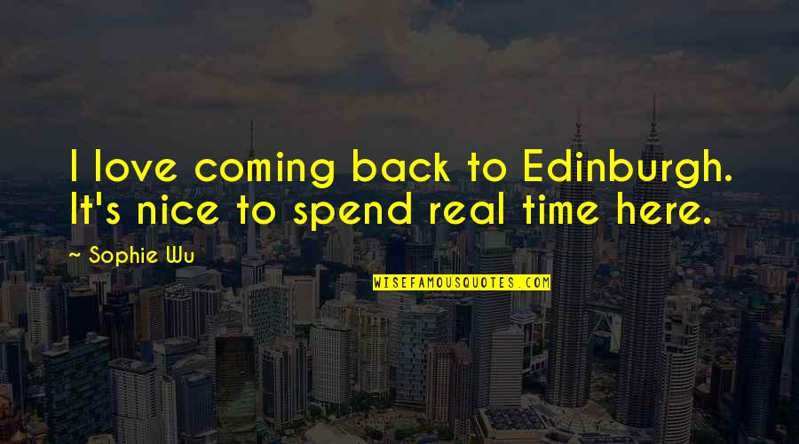 Coming Back To Love Quotes By Sophie Wu: I love coming back to Edinburgh. It's nice