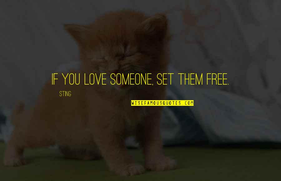 Coming Back To Love Quotes By Sting: If you love someone, set them free.