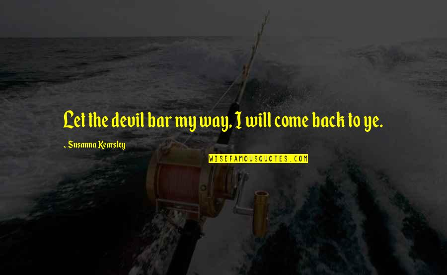 Coming Back To Love Quotes By Susanna Kearsley: Let the devil bar my way, I will