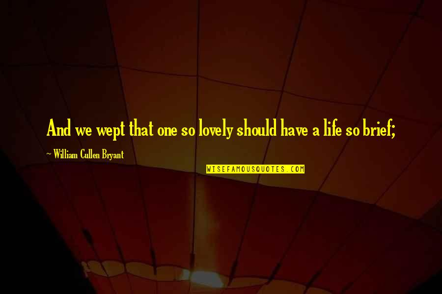 Coming Back To Love Quotes By William Cullen Bryant: And we wept that one so lovely should