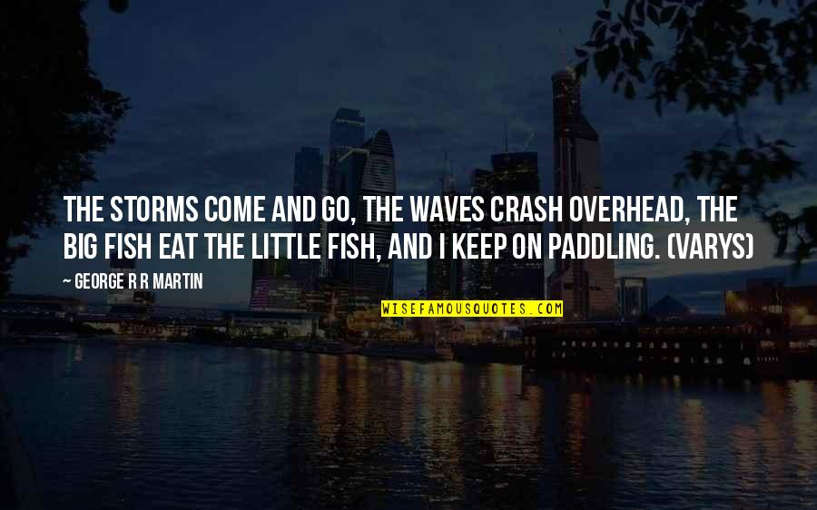 Coming Closer To God Quotes By George R R Martin: The storms come and go, the waves crash