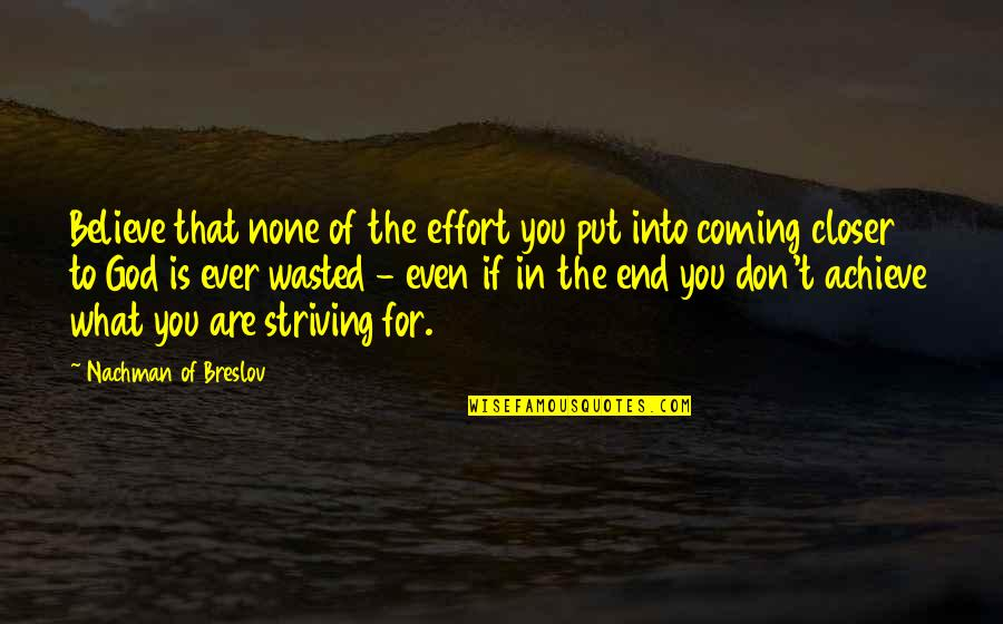 Coming Closer To God Quotes By Nachman Of Breslov: Believe that none of the effort you put