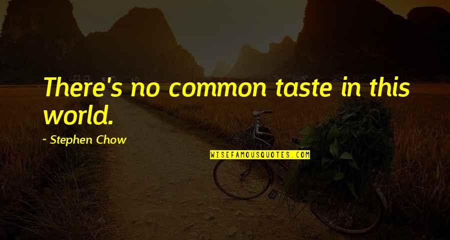 Coming Closer To God Quotes By Stephen Chow: There's no common taste in this world.