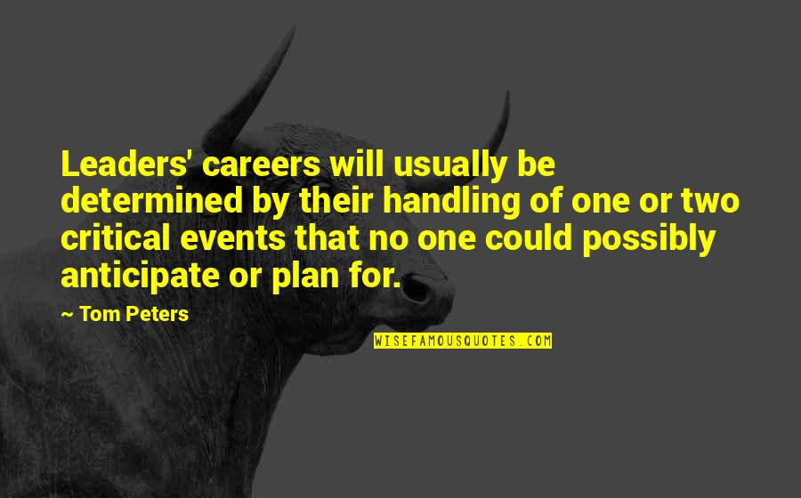Coming Closer To God Quotes By Tom Peters: Leaders' careers will usually be determined by their