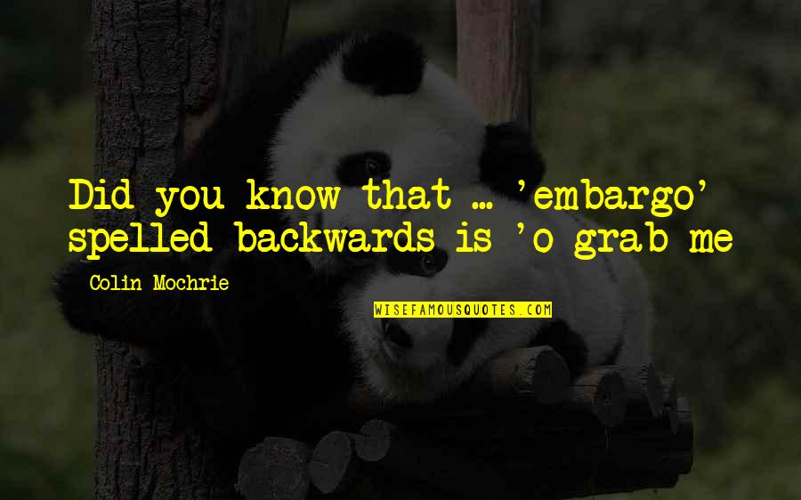 Coming Home After Travel Quotes By Colin Mochrie: Did you know that ... 'embargo' spelled backwards