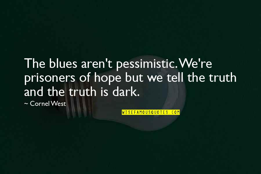Coming Home After Travel Quotes By Cornel West: The blues aren't pessimistic. We're prisoners of hope