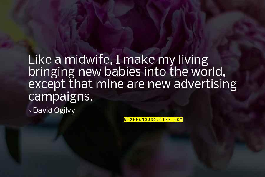 Coming Home After Travel Quotes By David Ogilvy: Like a midwife, I make my living bringing