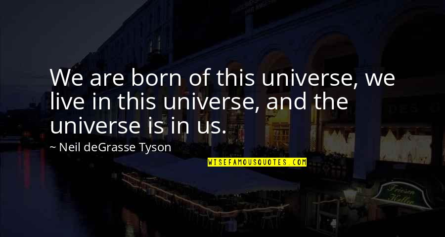 Coming Home After Travel Quotes By Neil DeGrasse Tyson: We are born of this universe, we live