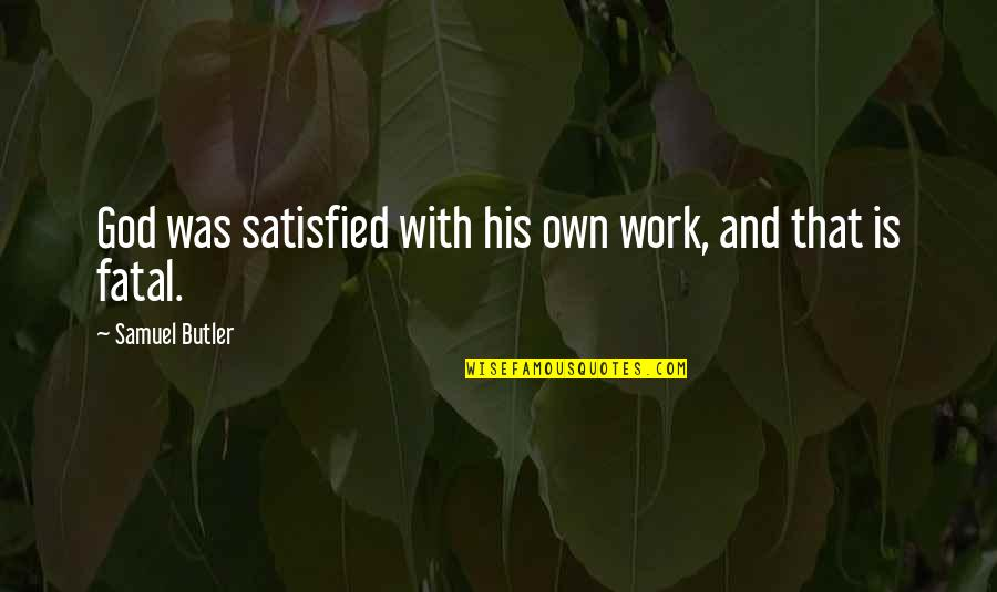 Coming Home After Travel Quotes By Samuel Butler: God was satisfied with his own work, and