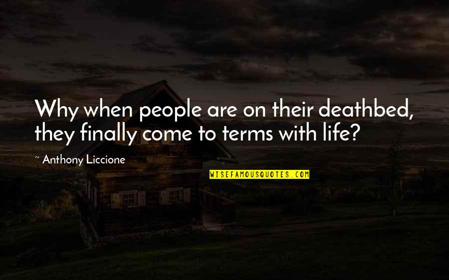 Coming Last Quotes By Anthony Liccione: Why when people are on their deathbed, they