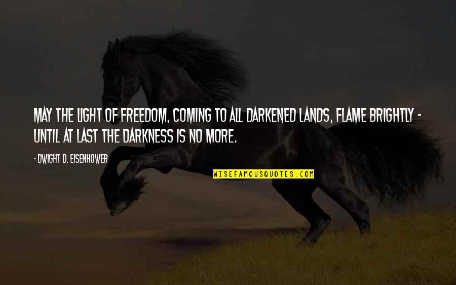 Coming Last Quotes By Dwight D. Eisenhower: May the light of freedom, coming to all
