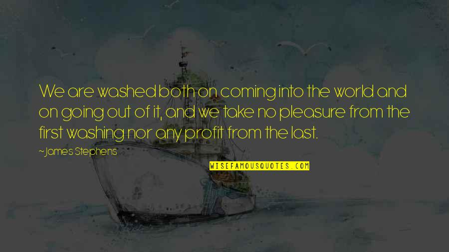 Coming Last Quotes By James Stephens: We are washed both on coming into the