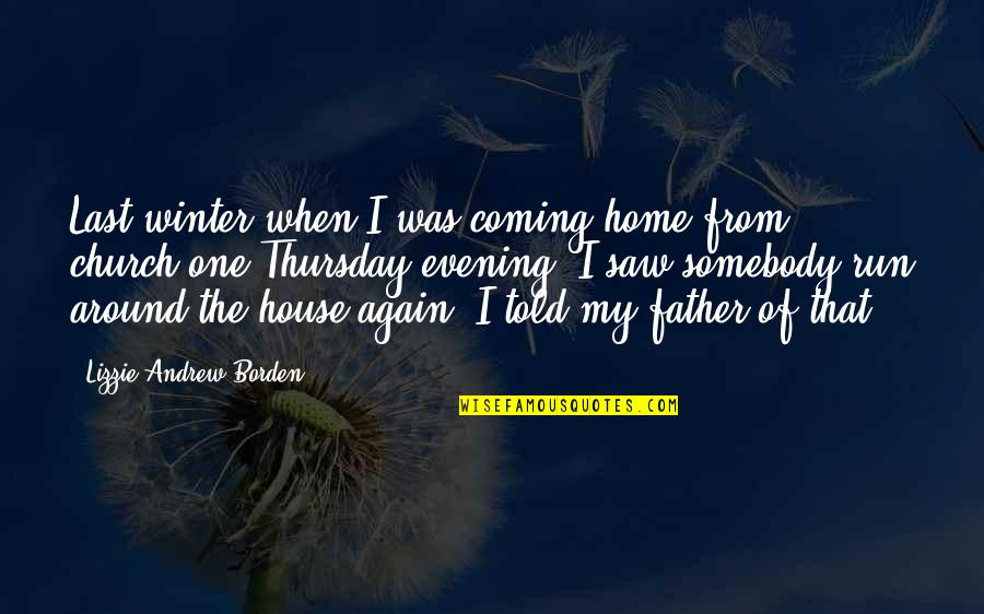 Coming Last Quotes By Lizzie Andrew Borden: Last winter when I was coming home from