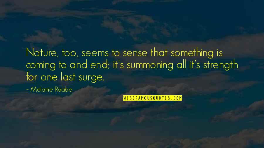 Coming Last Quotes By Melanie Raabe: Nature, too, seems to sense that something is