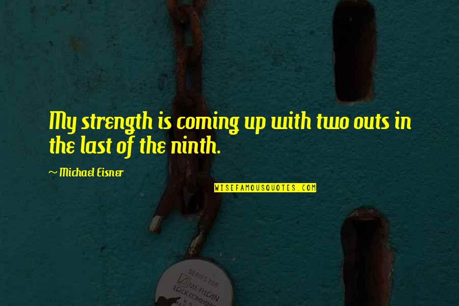Coming Last Quotes By Michael Eisner: My strength is coming up with two outs