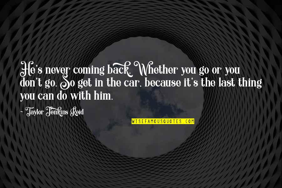 Coming Last Quotes By Taylor Jenkins Reid: He's never coming back. Whether you go or
