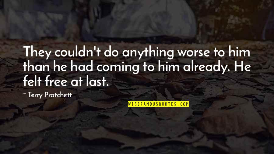 Coming Last Quotes By Terry Pratchett: They couldn't do anything worse to him than