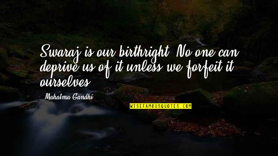 Coming To Terms With Grief Quotes By Mahatma Gandhi: Swaraj is our birthright. No one can deprive