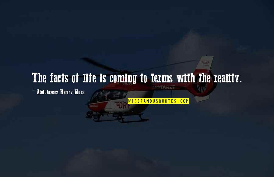 Coming To Terms With Life Quotes By Abdulazeez Henry Musa: The facts of life is coming to terms
