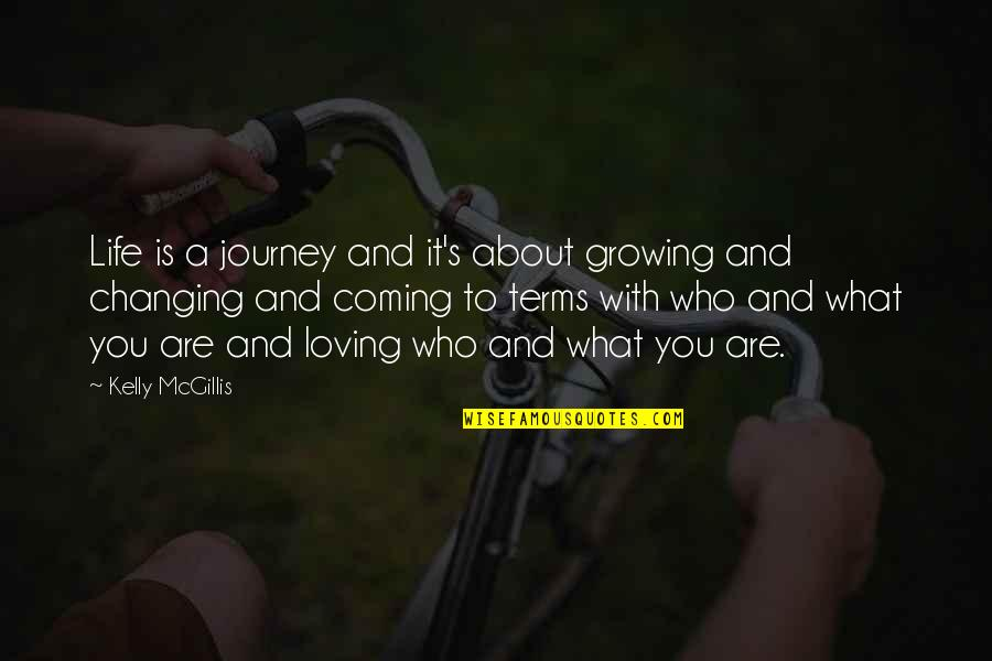 Coming To Terms With Life Quotes By Kelly McGillis: Life is a journey and it's about growing