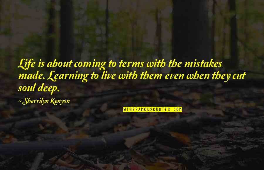 Coming To Terms With Life Quotes By Sherrilyn Kenyon: Life is about coming to terms with the