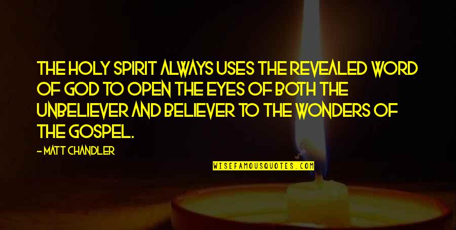 Comings And Goings Quotes By Matt Chandler: The Holy Spirit always uses the revealed Word