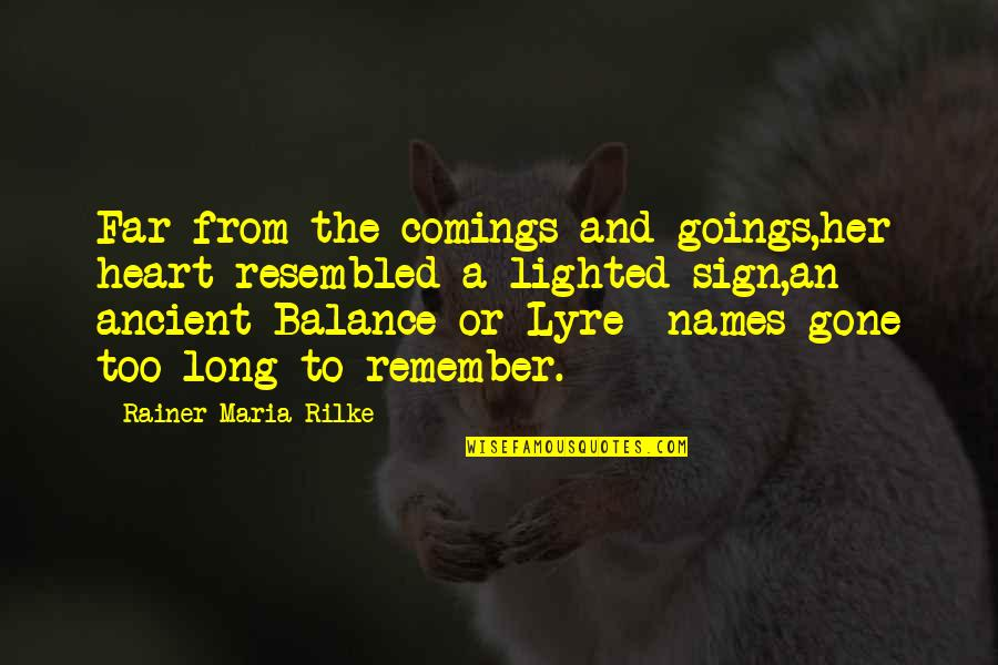 Comings And Goings Quotes By Rainer Maria Rilke: Far from the comings and goings,her heart resembled