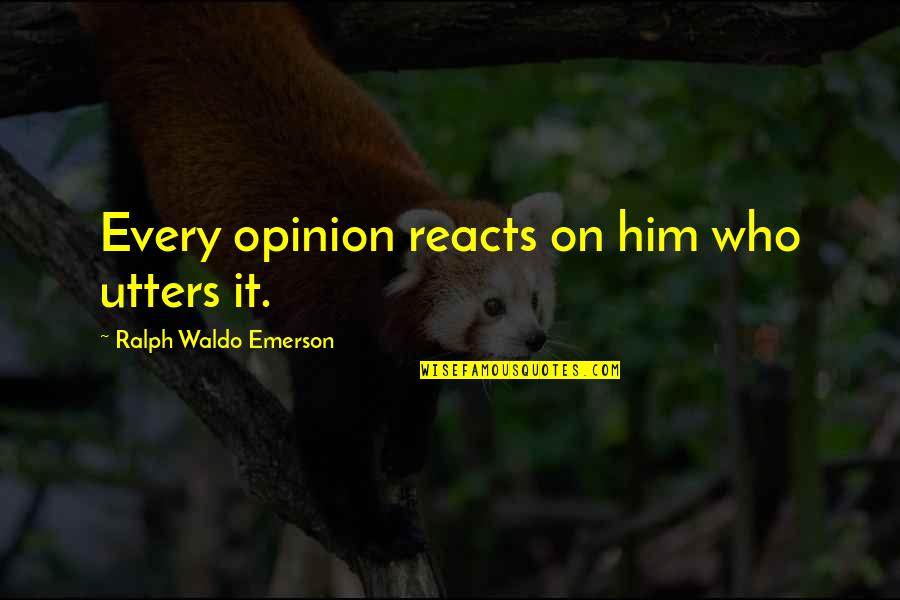 Comings And Goings Quotes By Ralph Waldo Emerson: Every opinion reacts on him who utters it.