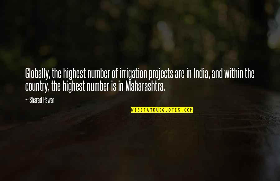 Comings And Goings Quotes By Sharad Pawar: Globally, the highest number of irrigation projects are