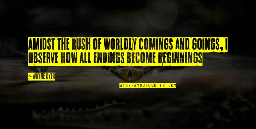 Comings And Goings Quotes By Wayne Dyer: Amidst the rush of worldly comings and goings,