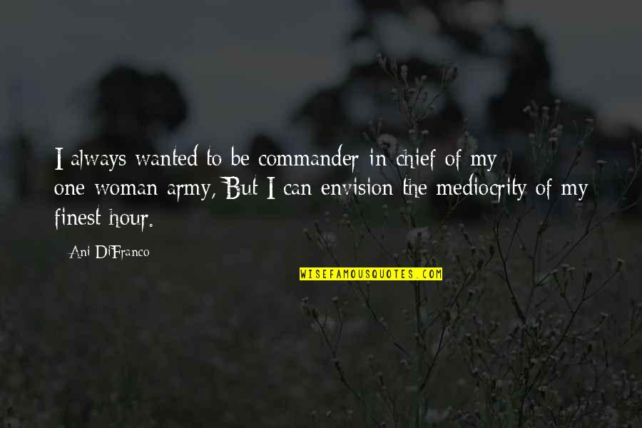 Commander In Chief Quotes By Ani DiFranco: I always wanted to be commander-in-chief of my