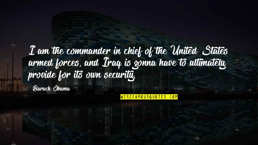 Commander In Chief Quotes By Barack Obama: I am the commander in chief of the