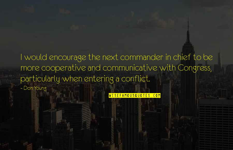 Commander In Chief Quotes By Don Young: I would encourage the next commander in chief
