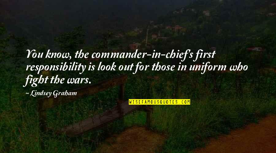 Commander In Chief Quotes By Lindsey Graham: You know, the commander-in-chief's first responsibility is look