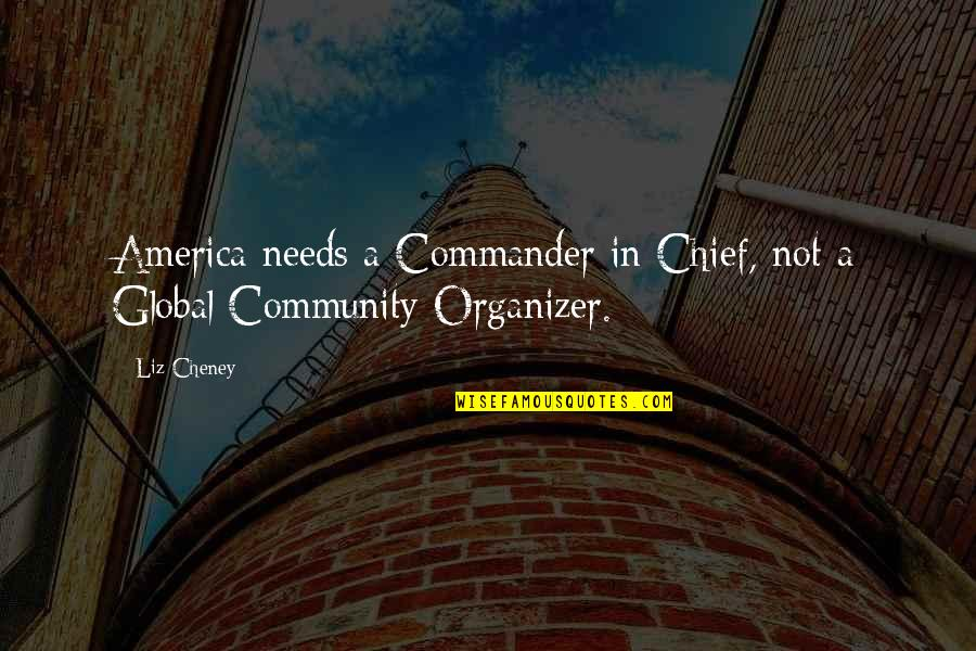 Commander In Chief Quotes By Liz Cheney: America needs a Commander in Chief, not a