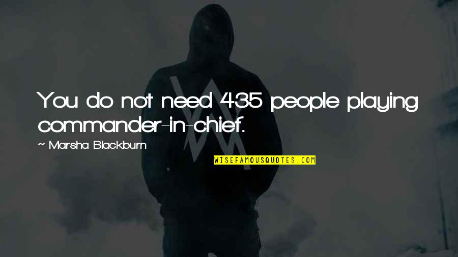Commander In Chief Quotes By Marsha Blackburn: You do not need 435 people playing commander-in-chief.