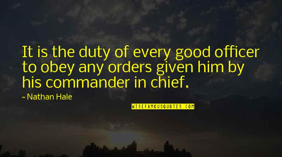 Commander In Chief Quotes By Nathan Hale: It is the duty of every good officer