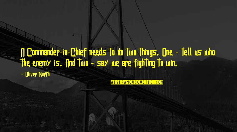 Commander In Chief Quotes By Oliver North: A Commander-in-Chief needs to do two things. One