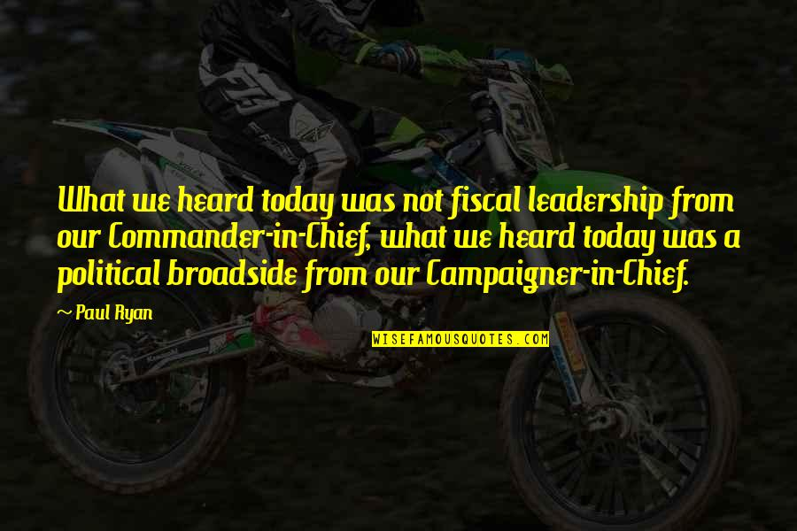 Commander In Chief Quotes By Paul Ryan: What we heard today was not fiscal leadership