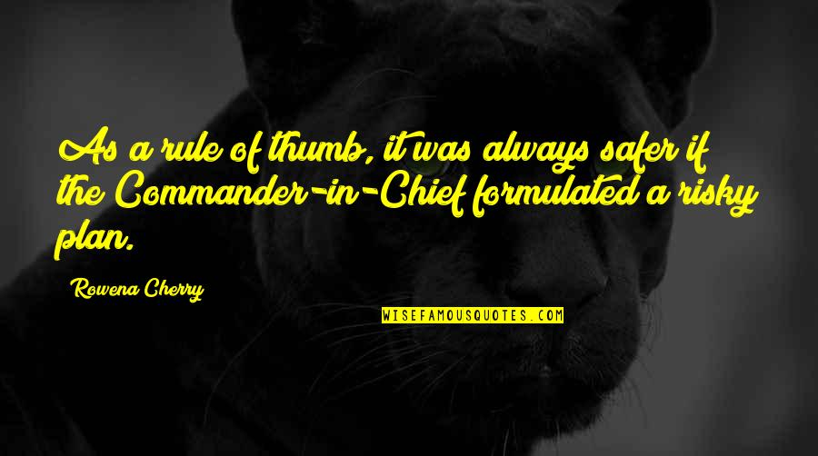 Commander In Chief Quotes By Rowena Cherry: As a rule of thumb, it was always