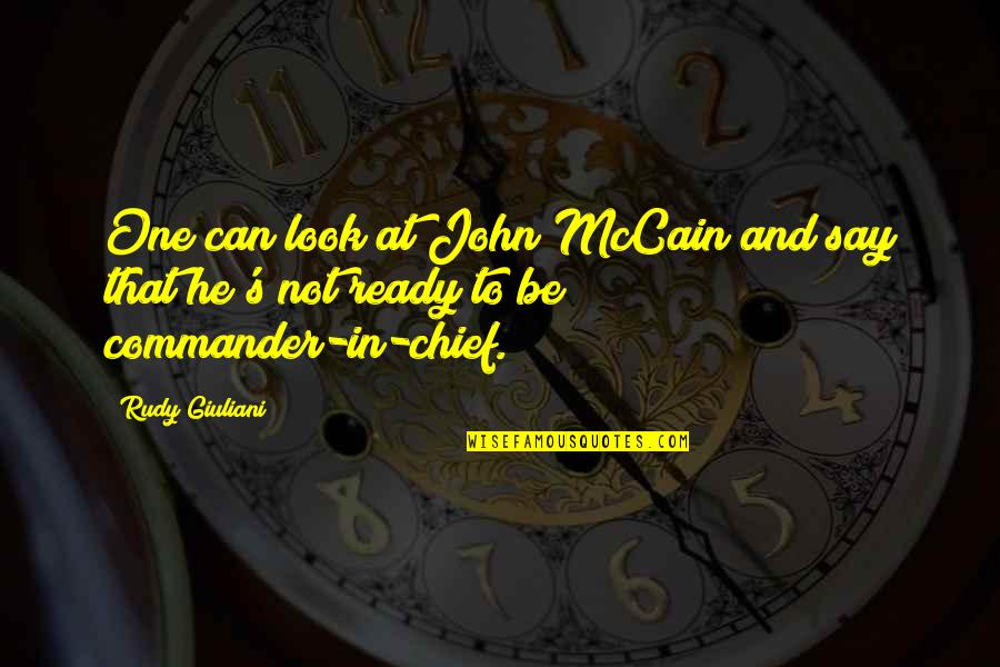 Commander In Chief Quotes By Rudy Giuliani: One can look at John McCain and say
