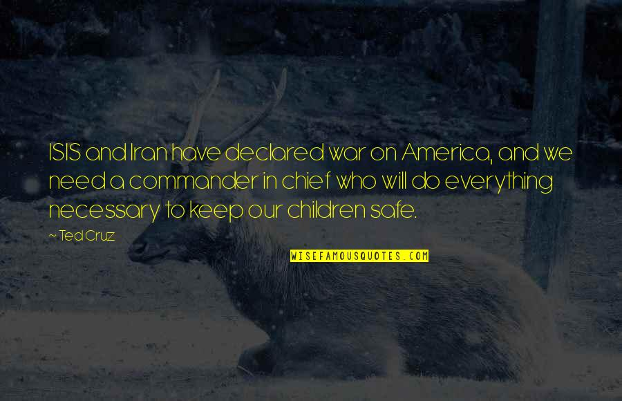 Commander In Chief Quotes By Ted Cruz: ISIS and Iran have declared war on America,