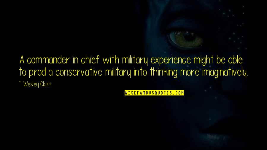 Commander In Chief Quotes By Wesley Clark: A commander in chief with military experience might