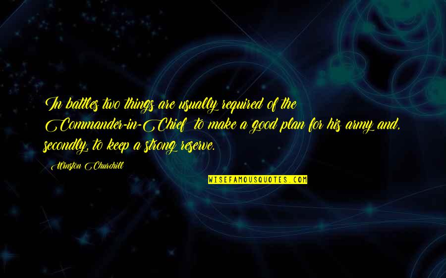 Commander In Chief Quotes By Winston Churchill: In battles two things are usually required of