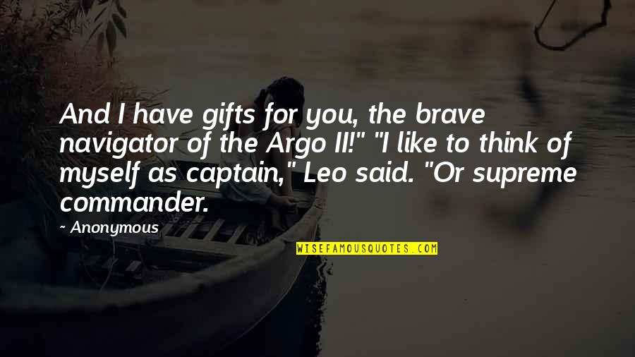 Commander Quotes By Anonymous: And I have gifts for you, the brave
