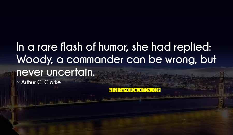 Commander Quotes By Arthur C. Clarke: In a rare flash of humor, she had