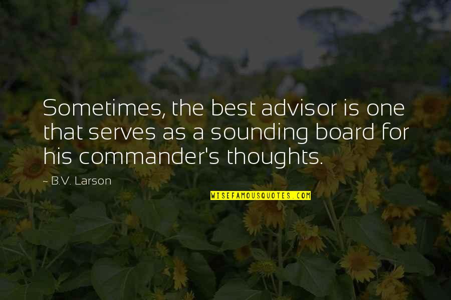 Commander Quotes By B.V. Larson: Sometimes, the best advisor is one that serves