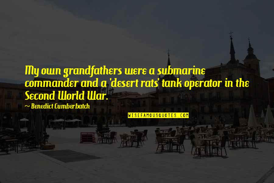 Commander Quotes By Benedict Cumberbatch: My own grandfathers were a submarine commander and